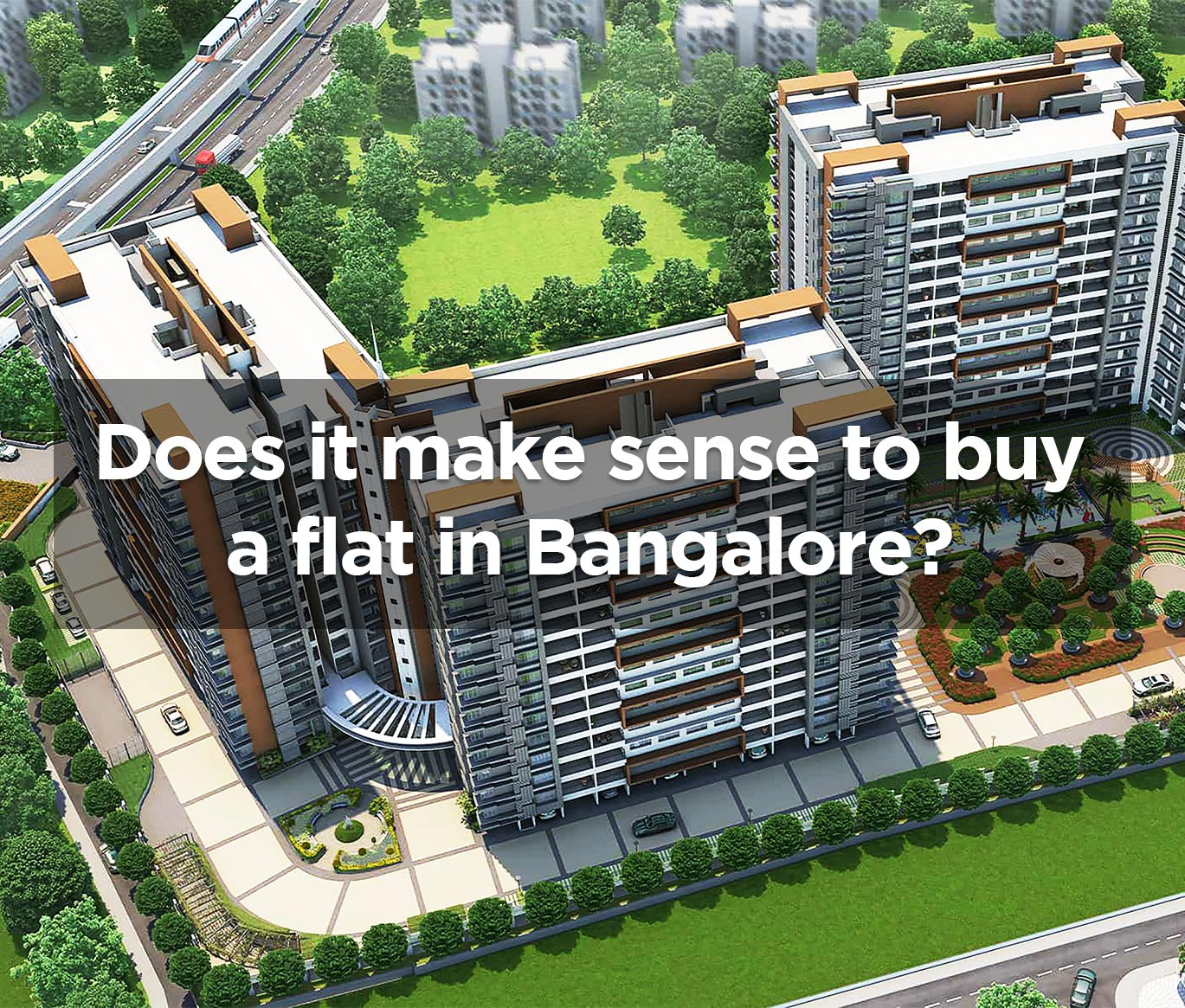 Does it make sense to buy a flat in Bangalore?