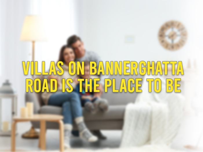 Villas on Bannerghatta Road is the Place to Be