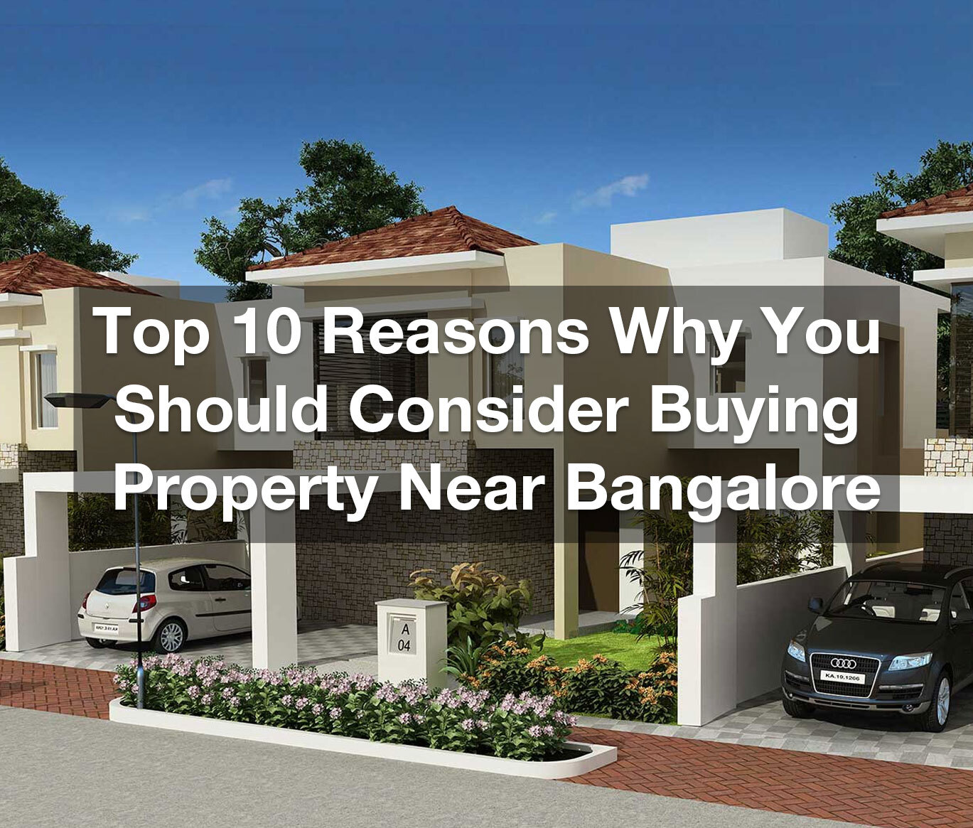 Top 10 reasons why you should consider buying property near Bangalore