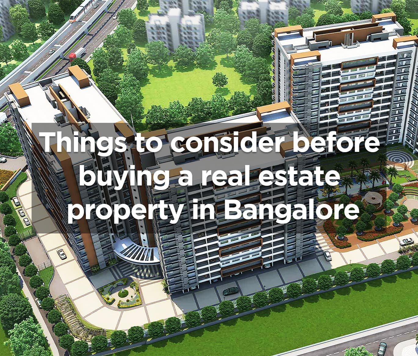 Important Things to consider before buying a Real Estate Property in Bangalore