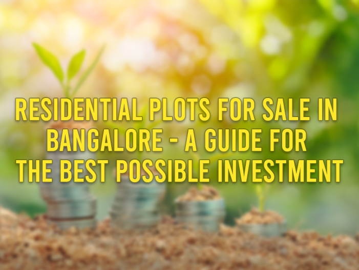 Residential Plots For Sale in Bangalore - A Guide for the Best Possible Investment