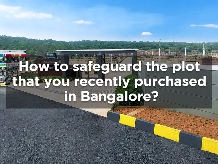 How to safeguard the plot that you recently purchased in Bangalore?